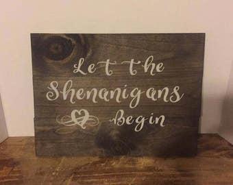 Let the Shenanigans begin,  rustic wood sign, wall decor, funny wood sign, Shenanigans wood sign