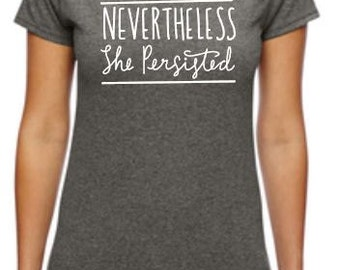 Nevertheless She Persisted Shirt, Nasty Woman, Feminist, Women's Rights