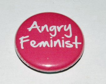 Angry Feminist Button Badge 25mm / 1 inch Feminism Riot Grrl