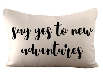 Say yes to new adventures - Cushion Cover - 12x18 - Choose your fabric and font colour