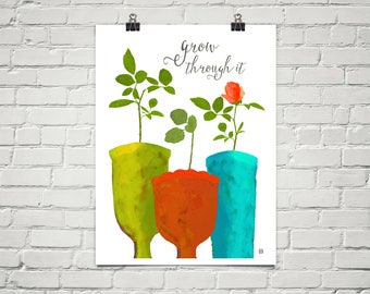 Grow Through It 18x24 Art Poster Giclee Typography Floral Rose Lisa Weedn