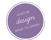 CUSTOM DESIGN . Reserved Listing . Made-To-Order