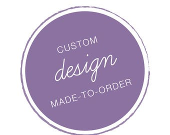 CUSTOM DESIGN . Reserved Listing . Made-To-Order