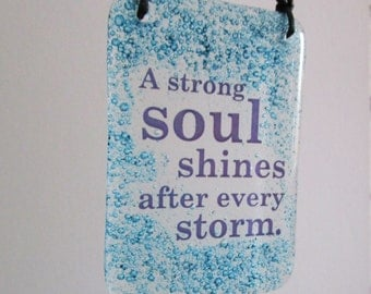 Fused Glass Hanger A Strong Soul Shines Quote saying kiln fired Glass Art Gift