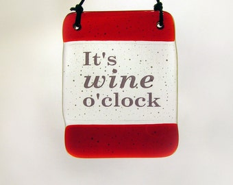 Fused Glass Hanger It's wine o'clock - Quote saying  Gift Hanging Gift