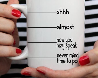 Funny Coffee Mug Shhh Almost Now You May Speak Never Mind Time To Poop Coffee Cup Fun Gift for Dad Gift for Husband Gift Mens Gift for Him