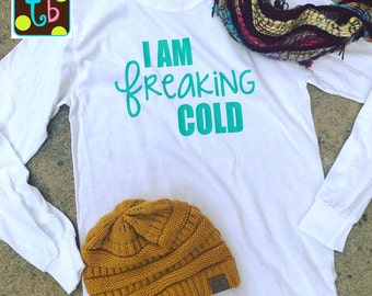I am freaking cold long sleeve quote tee