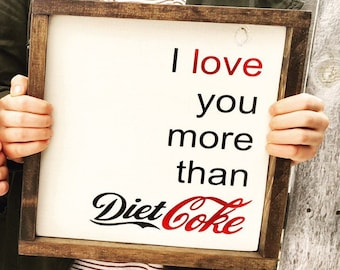 Custom Wood Sign | Love You More Than Diet Coke | Farmhouse Rustic Wooden Sign Love Valentine's Gift | Reclaimed Wood Sign Valentine's Day