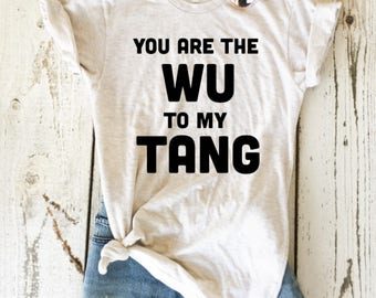 You Are The Wu To My Tang Unisex Adult Tshirt
