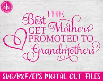 The Best Mothers Get Promoted, SVG, DXF, EPS, Cut Files, Mom, Mother, Grandmother, Grandparents, Mother's Day, Silhouette, Cricut