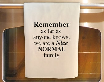 Flour Sack Tea Towel - Remember NICE NORMAL FAMILY: Kitchen Towel