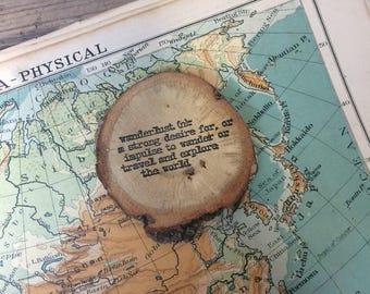 Wanderlust Magnet - Rustic Decor - fridge magnet - log slice  - log slice magnet - adventure - travel