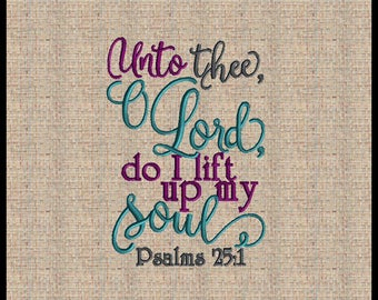 Unto thee O Lord do I lift up my soul Psalms 25 :1 Machine Embroidery Design Embroidery Design Bible Scripture Verse Embroidery Design