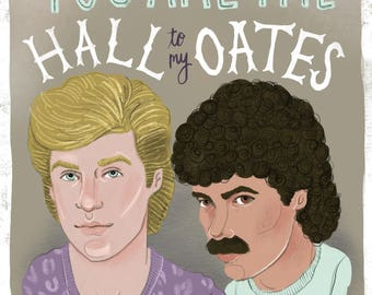 You are the Hall to my Oates 8.5x11 print