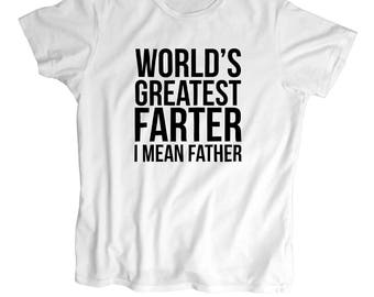 World's Greatest Farter I Mean Father -Father's day Gift-Geek T Shirt - Screen Printed men, T Shirt -100% Cotton-