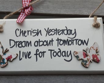 Handmade shabby chic wooden plaque handwritten with an inspirational quote - Cherish yesterday, Dream about tomorrow, Live for today