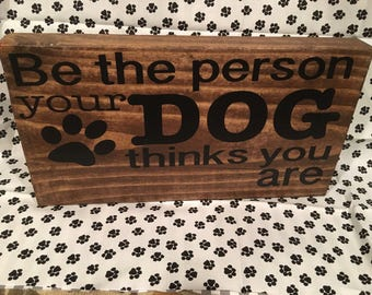 Be the person your dog thinks you are sign wood dog sign