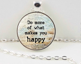 Do More of What Makes You Happy Pendant or Keychain