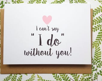 """I can't say """"I do"""" without you Card / Will you be my Bridesmaid Card / Bridesmaid Proposal Card / Maid of Honour Card - AUSTRALIAN SELLER"""