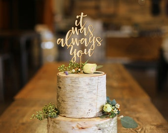 It Was Always You Wood Cake Topper - Wedding Cake Topper