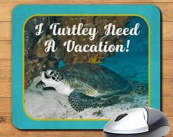 Mousepad, I Turtley Need A Vacation, Funny Turtle Gift, Sea Turtle, Need A Break, Overworked, Work, Gift Idea, Office, Home, Decor, Computer