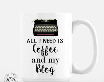 All I need is my Coffee and my Blog, Coffee and Blog, Coffee Mug, Funny Coffee Mug, Cool Coffee Mugs, Gift for Her, Gift for Him, Tea Cup
