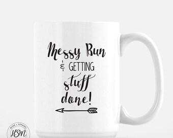 Messy Bun and Getting Stuff Done, 15oz Mug, Quotes Mug, Quotes, Ceramic Mug,Valentine's Day Gift, Messy Hair, The Original Design
