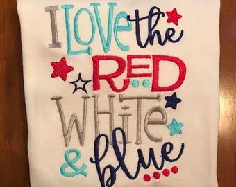 I Love The Red, White, & Blue Patriotic 4th of July Shirt or Baby Bodysuit