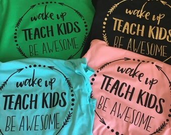 Awesome Teacher SHIRT or RAGLAN, Wake up Teach Kids Be Awesome, Teacher shirt, Teacher gift, Back to School Shirt, Teacher Appreciate Day