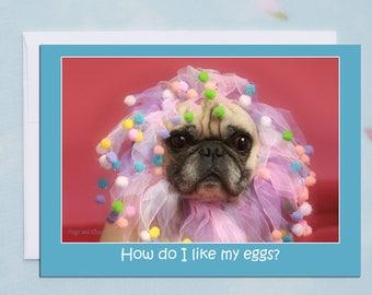 """Funny Birthday Card """"How Do I Like My Eggs?""""  - Pug Card - Birthday Cards - 5x7"""