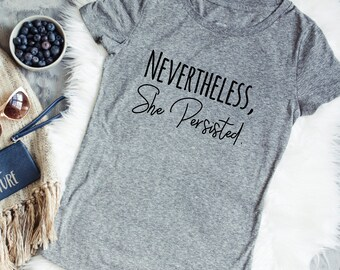 Nevertheless She Shirt - Gray Womans Tee - Nevertheless She Persisted