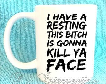 I have a resting this b***h is gonna kill ya face - Funny Adult mug