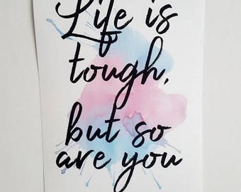Life is Tough, So are You Print