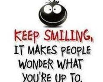 Keep Smiling It Makes People wonder what you're up to