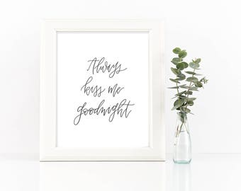 Print - Always Kiss Me Goodnight | Hand Lettered Calligraphy, Romantic Print, Bedroom Art, Husband, Wife, Anniversary Gift