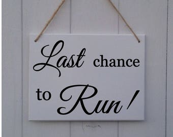 Last Chance to Run | Wooden | Sign | Plaque | Wedding | Prop | Page Boy | Ring Bearer | Usher | Flower Girl | Bridesmaid | Here Comes The