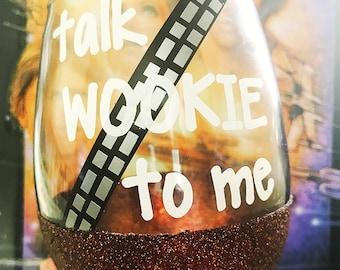 Talk WOOKIE to me/ Chewbacca/ Star Wars/ Star Wars Wine Glass/ A New Hope/ Han Solo/ Wookie/