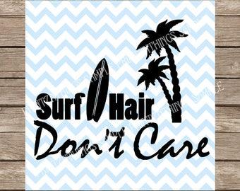 Surfboard svg Surf Hair Don't Care svg Summer SVG file DXF Beach svg files Sun SVG Ocean svg Surfing svg SIlhouette Cricut Cut Files