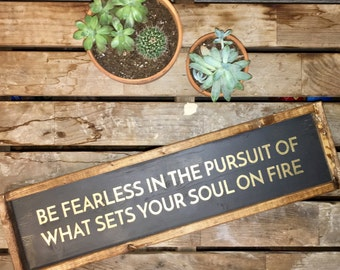 Be Fearless | Soul on Fire | Metallic Gold | Framed Wooden Sign