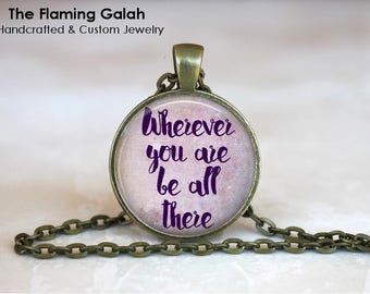 Wherever You Are, Be All There Pendant • Boho Quote • Be Presemt • Live Your Life • Gift Under 20 • Made in Australia (P0961)