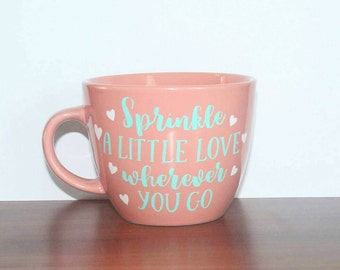Sprinkle a little love wherever you go/love coffee mug/motivational mug/spread the love/mug for her/valentines mug/coral coffee mug/mint mug