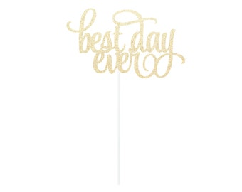 best day ever Cake Topper - Any Color Glitter