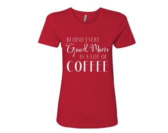 Behind every Good Mom is a lot of Coffee - Boyfriend Tee