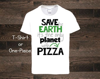 Save the Earth it's the only planet with Pizza Earth Day shirt tshirt one piece body suit bodysuit Recycle Kids Boy Girl