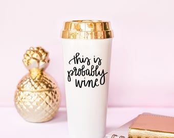 This is Probably Wine Travel Mug Gold Foil Travel Mug Gift for Boss Gift for Her Wine Coffee Mug Funny Mug Calligraphy Mugs Wine Lover Gift