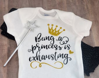 Being A Princess Is Exhausting Baby One-Piece Shower Coming Home Birthday New Baby Gift Toddler Shirt Girl Infant Bodysuit Creeper Tee
