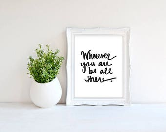 wherever you are, be all there print - b&w print - inspirational print - illustrated quote - be all there- self help - hand lettered quote