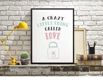 A Crazy Little Thing Called Love print, Motivational printable wall art, Home Decor Print, Wall Decor, Love Print - DIGITAL PRINT-