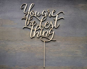 You are the best thing cake  topper