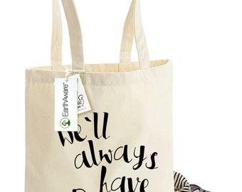 """We'll Always Have Paris! Organic Tote Bag, 16 Colours, French """"EarthAware"""" Shopping Bag,Perfect Gift for Anniversaries & Birthdays, 1097"""